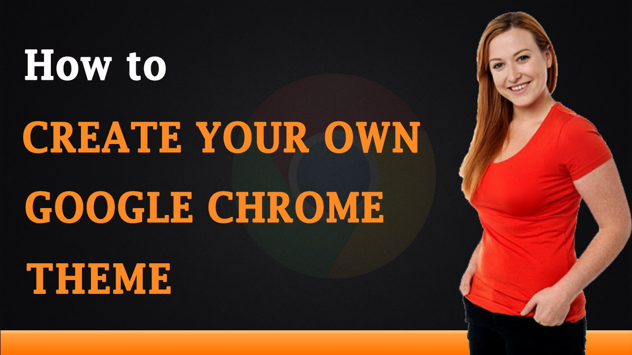 Google themes maker - How To Create Your Own Google Chrome Theme