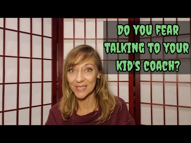 Have you ever been afraid to talk to your kid's coach?
