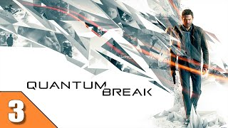 LIVE ACTION GOODNESS | Quantum Break PC Gameplay Walkthrough | Part 3