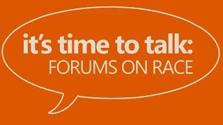 It's Time to Talk  Forums on Race