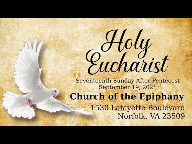 Holy Eucharist, Seventeenth Sunday After Pentecost - September 19, 2021