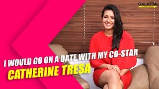 I would go on a date with my co-star - Catherine Tresa