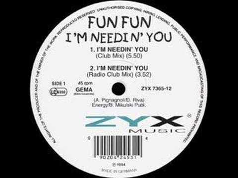 Fun Fun - Im Needin You