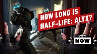 How Long is Half-Life: Alyx? - IGN Now