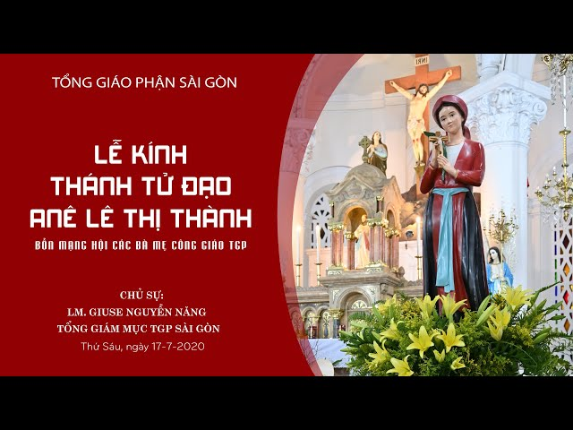 Thánh lễ: Kính Thánh tử đạo Anê Lê Thị Thành - 17/07/2020: Bổn mạng Hội Các Bà Mẹ Công Giáo TGP