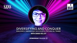 SANS Cyber Solutions Fest Keynote | Diversify and Conquer: Building & Managing Successful CyberTeams