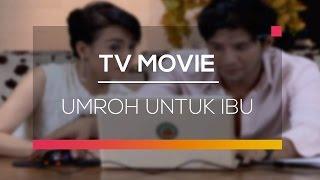 Video Tv Movie - Umroh Untuk Ibu download MP3, 3GP, MP4, WEBM, AVI, FLV Januari 2018