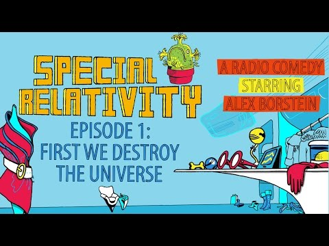 "Special Relativity - Episode 1 - ""First We Destroy the Universe"""