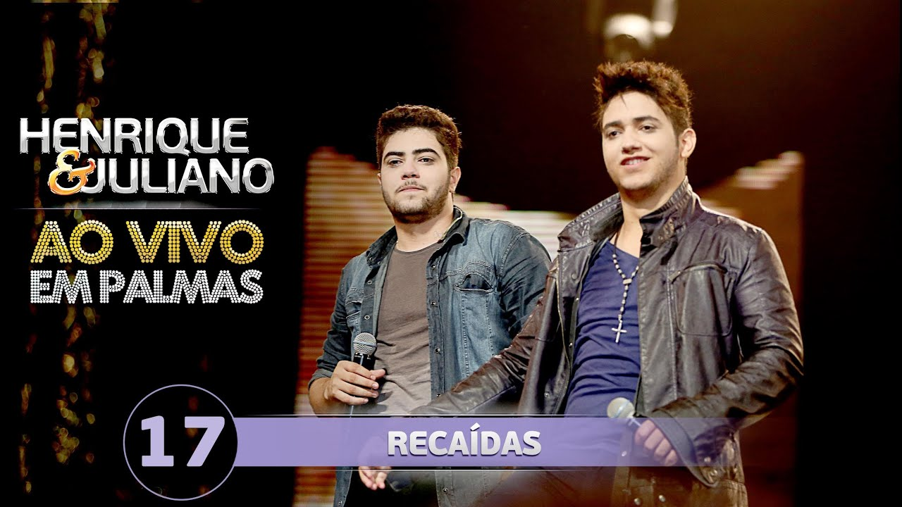 Henrique e Juliano - Recaídas - (DVD Ao vivo em Palmas)