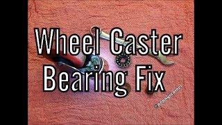 Wheel Caster Bearing Fix