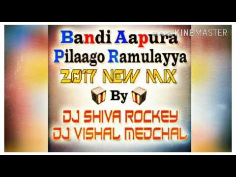 Bandi Aapura Pilaago Ramulayya 2k17 Mix - Dj Shiva Rockey Dj Vishal medchal