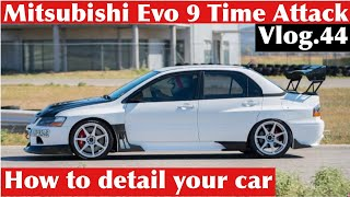 Mitsubishi Evo 9 Time Attack και How to detail your car. Vlog.44