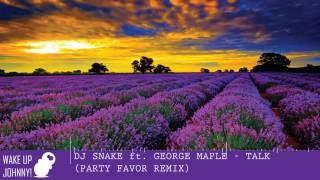 Dj Snake ft. George Maple Talk (Party Favor Remix)