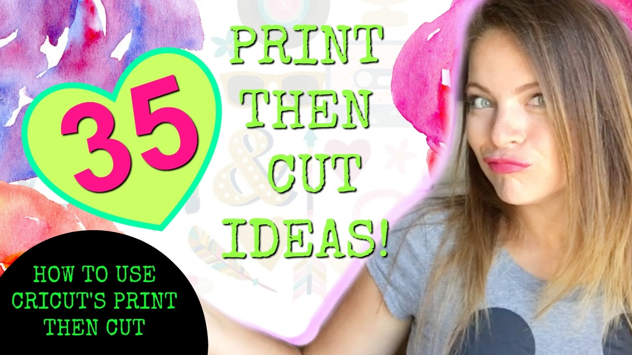 How to use Print then Cut on the Cricut and 35 Ideas to make!