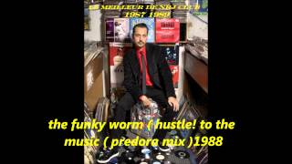 the funky worm hustle! (to the music) predora mix 1988