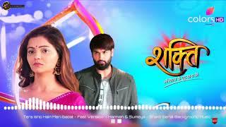Shakti Serial-Tera Ishq Hai Meri Ibadat-Fast Version Heart Broken- Harman & Sumeya Background Music