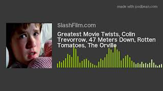 Greatest Movie Twists, Colin Trevorrow, 47 Meters Down, Rotten Tomatoes, The Orville