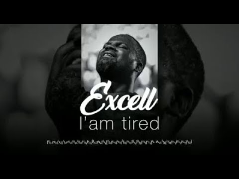 Excell I'am Tired  ( Paroles Du Chant )