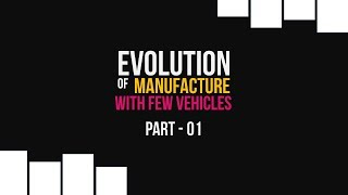 Evolution l Of Manufacture With Few Vehicles - Part 01