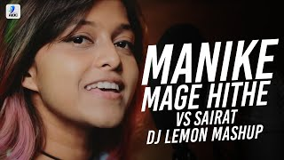 MANIKE MAGE HITHE VS SAIRAT ZAALA JI (MASHUP) | DJ LEMON | YOHANI