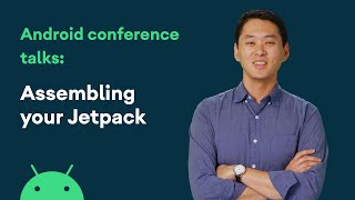 Assembling your Jetpack - Android Conference Talk