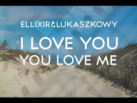Ellixir & Lukaszkowy - I Love You You Love Me