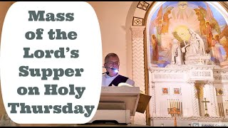 Mass of the Lord's Supper - Holy Thursday Holy Mass