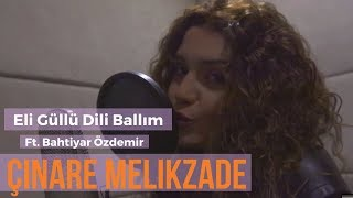 Çinare Melikzade - Eli Güllü Dili Ballım (Ft. Bahtiyar Özdemir)
