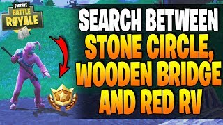 Fortnite - Search Between A STONE CIRCLE, WOODEN BRIDGE & A RED RV LOCATION - Week 10 Challenge!