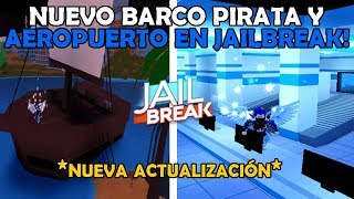 NEW AIRPORT AND PIRATA BOAT IN JAILBREAK!! *NEW UPDATE* - Roblox