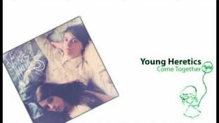 Watch Young Heretics Come Together video