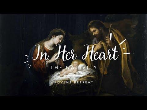 """In Her Heart"" Advent Retreat Talk 4: The Nativity"
