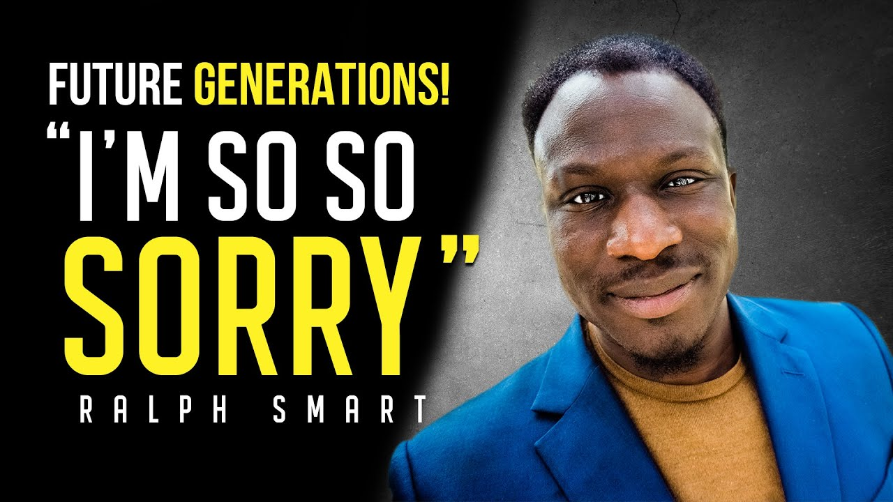 I'M SORRY!! – Most Eye Opening Video to the Future Human & Generation   Ralph Smart (WATCH THIS!)