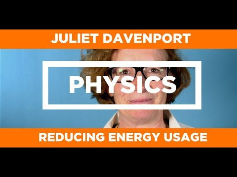 PHYSICS - Reducing Energy Usage - Juliet Davenport