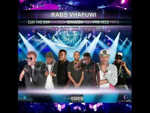 No Pay No Show - Rabs Vhafuwi, Proheed, Cjay, Prifix, Fizzy, Ramzeey, Bhamba