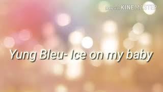 Yung Bleu- Ice On My Baby Lyircs