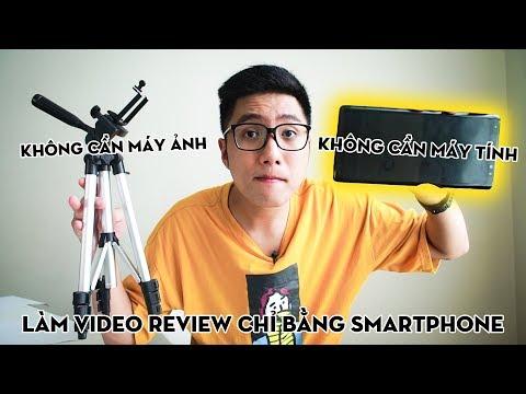 Làm VIDEO REVIEW sản phẩm chỉ DUY NHẤT bằng SMARTPHONE!