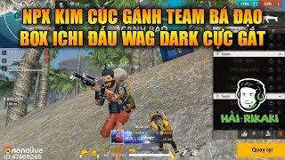 Free Fire | NPX Kim Cúc Gánh Team 3 Người Nghẹt Thở - BOX iChi Đấu WAG Dark Cực Gắt | Rikaki Gaming