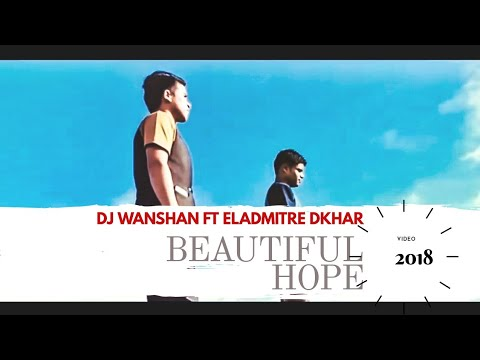 DJ Wanshan - Beautiful Hope (Hei Jingim) ft. Eladmitre Dkhar | Video Mujic
