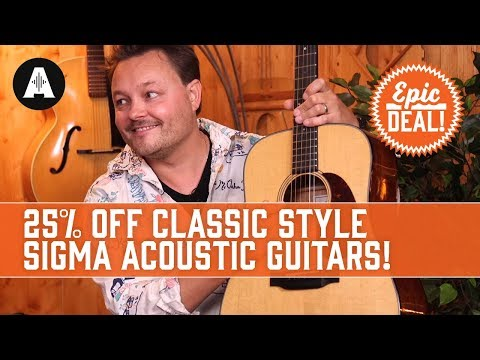 Sigma Guitars EPIC DEAL! 25% Off These Classic Style Acoustics!