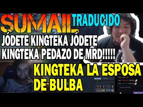 SUMAIL INSULTANDO Y BURLANDOSE DE KINGTEKA (SUBTITULADO) | DOTA 2 COSAS