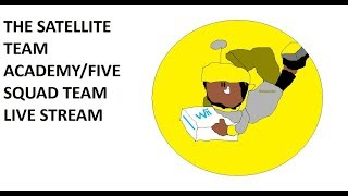 The Satellite Team Academy/The Five Squad Team Live Stream
