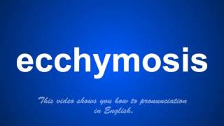the correct pronunciation of ecchymosis in english