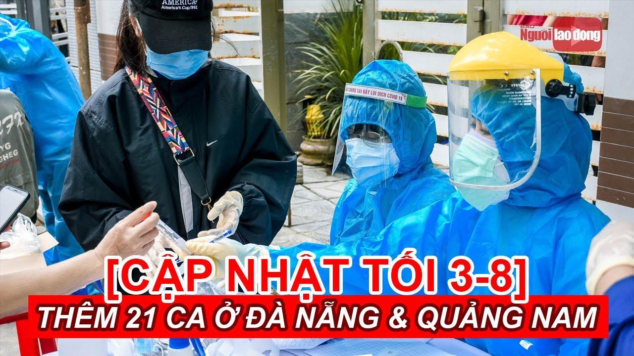 [Cập nhật tối 3-8] Thêm 21 ca Covid-19 ở Đà Nẵng và Quảng Nam