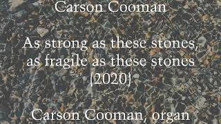 Carson Cooman — As strong as these stones, as fragile as these stones (2020) for organ