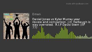 Daniel Jones vs Kyler Murray year review and comparison. Jim Harbaugh is way overrated.  R.I.P David
