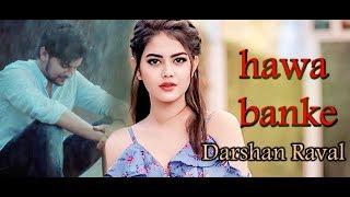 Hawa Banke  Buhe Bariyaan  Darshan Raval   Aawange Hawa Banke   Latest Song 2019   HD 4K life vision
