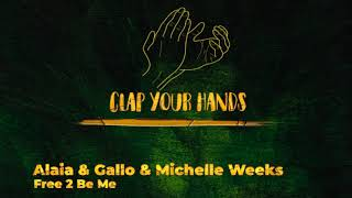 Alaia & Gallo & Michelle Weeks - Free 2 Be Me