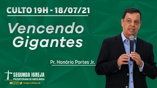 Culto de Celebração - 18/07/2021 - 19h - Pr. Honório Portes Jr. - Vencendo Gigantes