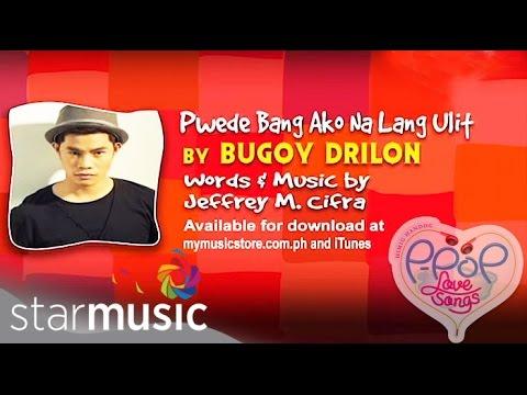 Bugoy Drilon - Puwede Bang Ako Na Lang Ulit (Official Lyric Video)